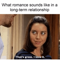 Gross is the new cute. // Parks and Recreation: What romance sounds like in a  long-term relationship  That's gross. I love it. Gross is the new cute. // Parks and Recreation