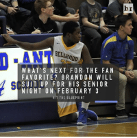 Sports, Tup, and Brand: WHAT S NEXT FOR THE FAN  FAVORITE BRAND ON WILL  A G SUI TUP FOR HIS SENIOR  NIGHT ON FEBRUARY 3  HIT THE BLUEPRINT Bellwood-Antis HS student & team manager who's diagnosed with autism made his varsity debut