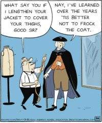 This Brevity was tailor-made for you! Brevity! http://www.gocomics.com/brevity/2017/03/21: WHAT SAY You IF  NAY, I'VE LEARNED  ILENGTHEN YOUR  OVER THE YEARS  'TIS BETTER  JACKET TO COVER  YOUR THIGHS  NOT TO FROCK  THE COAT  GOOD SIR?  3-21, ezcIT ANDREws McMEEL SYNDICATION BRE This Brevity was tailor-made for you! Brevity! http://www.gocomics.com/brevity/2017/03/21