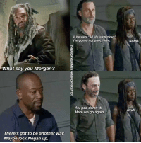 """God, Life, and Memes: What say you Morgan?  There's got to be another way.  Maybe lock Negan up.  If he says """"All life is precious""""  I'm gonna nut punch him.  Aw god damn it!  Here we go again.  Same  ruh Damn it Morgan! We thought you learned your lesson.   Source: The Ricky Grimes/Horrorvixen101"""