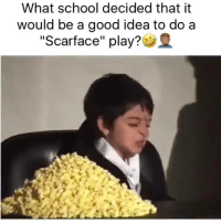 """Scarface Meme: What school decided that it  would be a good idea to do a  """"Scarface"""" play?"""
