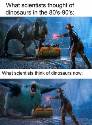Feathery savages. via /r/memes https://ift.tt/2MD6yEG: What scientists thought of  dinosaurs in the 80's-90's:  What scientists think of dinosaurs now: Feathery savages. via /r/memes https://ift.tt/2MD6yEG