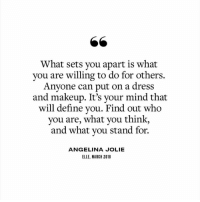 Jolie: What sets you apart is what  vou are willing to do for others.  Anyone can put on a dress  and makeup. It's your mind that  will define you. Find out who  you are, what you think,  and what vou stand for.  ANGELINA JOLIE  ELLE, MARCH 2018