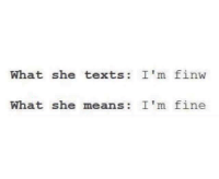 MeIRL, Texts, and Means: What she texts: I'm finw  What she means: I'm fine meirl