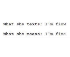 meirl by Jak-Herer FOLLOW 4 MORE MEMES.: What she texts: I'm finw  What she means: I'm fine meirl by Jak-Herer FOLLOW 4 MORE MEMES.