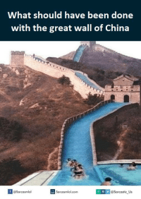 Great Wall of China, Walle, and Great Wall: What should have been done  with the great wall of China  If Sarcasmlol.com  @sarcasmlol  @Sarcastic Us