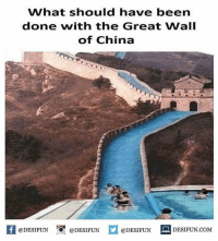 "Be Like, Meme, and Memes: What should have been  done with the Great Wall  of China  feDESIFUNDESIFUNDESIFUNDESIFUN.CoM  @DESIFUN 0"" @DESIFUN  @DESIFUN  DESIFUN.COM  · Twitter: BLB247 Snapchat : BELIKEBRO.COM belikebro sarcasm meme Follow @be.like.bro"