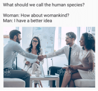 Memes, 🤖, and Idea: What should we call the human species?  Woman: How about womankind?  Man: I have a better idea  by Geff  istdck  ock  Images  Gett mages
