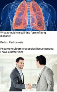 Memes, 🤖, and Idea: What should we call this form of lung  disease?  Pedro: Pedroniosis.  Pneumonoultramicroscopicsilicovolcanoco:  I have a better idea
