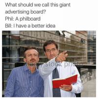 Brilliant meme. The Problematic Ape: What should we call this giant  advertising board?  Phil: A philboard  Bill: I have a better idea Brilliant meme. The Problematic Ape