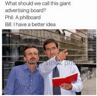 Snapchat: dankmemesgang: What should we call this giant  advertising board?  Phil: A philboard  Bill: I have a better idea Snapchat: dankmemesgang