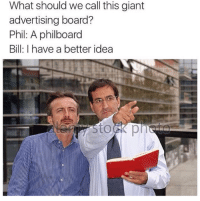 Memes, Giant, and Board: What should we call this giant  advertising board?  Phil: A philboard  Bill: I have a better idea