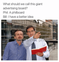 A great moment in advertising history (Twitter: internethippo): What should we call this giant  advertising board?  Phil: A philboard  Bill: I have a better idea A great moment in advertising history (Twitter: internethippo)