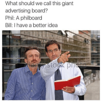@thefunnyintrovert is my favorite account: What should we call this giant  advertising board?  Phil: A philboard  Bill: I have a better idea @thefunnyintrovert is my favorite account