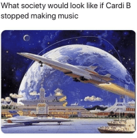 Music, Dank Memes, and Mind: What society would look like if Cardi B  stopped making music Keep in mind