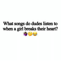 Girl, Heart, and Songs: What songs do dudes listen to  when a girl breaks their heart? Name this track 😅👇 https://t.co/pY6AzSThNq