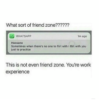 Just know I'd change my number kmt friendzone galdembanter dt @itsshenell uberCode:SHENG6: What sort of friend zone??????  1m ago  WHAT SAPP  Hassano  Sometimes when there's no one to flirt with Iflirt with you  just to practice  This is not even friend zone. You're work  experience Just know I'd change my number kmt friendzone galdembanter dt @itsshenell uberCode:SHENG6