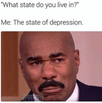 "Wont be around today feeling like shiiiit: ""What state do you live in?""  Me: The state of depression.  HIAR Wont be around today feeling like shiiiit"