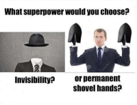 Memes, 🤖, and Superpower: What superpower would you chooSe?  or permanent  shovel hands?  Invisibility? Yes