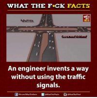 Dank, Facts, and Traffic: WHAT THE  FCK FACTS  An engineer invents a way  without using the traffic  signals.  FB.com/WhatThe Facts  @What The Facts  @WhatTheFFact Wow! 👌👏