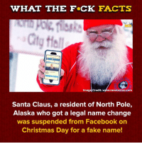 Christmas, Dank, and Facebook: WHAT THE FCK FACTS  City Hall  Image Credit: www.newsminor.com  Santa Claus, a resident of North Pole,  Alaska who got a legal name change  was suspended from Facebook on  Christmas Day for a fake name!