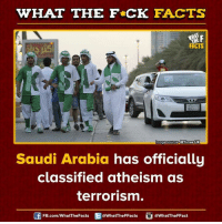 classifieds: WHAT THE FCK FACTS  FACTS  mage source Buimes UK  Saudi Arabia has officially  classified atheism as  terrorism.  FB.com/WhatThe Facts  @WhatTheFFacts  @WhatTheFFact