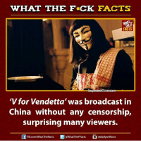 news.com.au: WHAT THE FCK FACTS  FACTS  News.com.au  mage Source  'V for Vendetta' was broadcast in  China without any censorship,  surprising many viewers.  WhatTheFFacts  @diplywtffacts  FB.com/WhatThe Facts