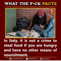 Crime, Dank, and Facts: WHAT THE FCK FACTS  FACTS  Sunday Post  magesourc  In Italy, it is not a crime to  steal food if you are hungry  and have no other means of  nourishment.  adiplywtffacts  FB.com/WhatTheFacts  @WhatTheF Facts