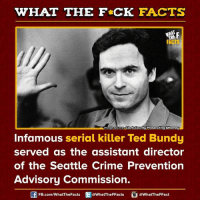 bundy: WHAT THE FCK FACTS  Image Source Clark County Prosecuting Attorney  Infamous serial killer Ted Bundy  served as the assistant director  of the Seattle Crime Prevention  Advisory Commission.  FB.com/WhatThe Facts  @WhatTheFFacts  @WhatTheFFact