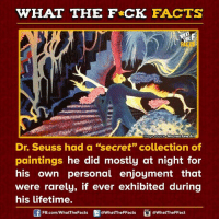 """Dank, Dr. Seuss, and Paintings: WHAT THE FCK FACTS  mage source Mitchell Fine Art  Dr. Seuss had a """"secret"""" collection of  paintings he did mostly at night for  his own personal enjoyment that  were rarely, if ever exhibited during  his lifetime.  FB.com/WhatThe Facts  @WhatTheFFacts  @What The FFact"""