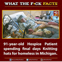Dank, Ed, Edd N Eddy, and Facts: WHAT THE FCK FACTS  naturalsociety com  mage Source  91-year-old Hospice Patient  spending final days Knitting  hats for homeless in Michigan.  Ed WhatTheFFacts  @WhatTheF Fact  FB.com/WhatThe Facts