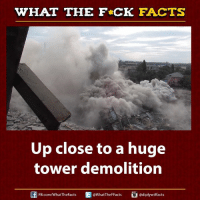 Dank, fb.com, and 🤖: WHAT THE FCK FACTS  Up close to a huge  tower demolition  adiplywtffacts  E @What The FFacts  FB.com/WhatThe Facts Now that's calling it close! 😮