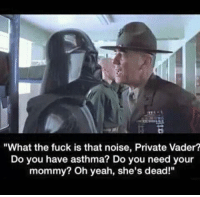"""Jedi, Memes, and Star Wars: """"What the fuck is that noise, Private Vader?  Do you have asthma? Do you need your  mommy? Oh yeah, she's dead!"""" Poor Vader 😭  Posted by Kuba Dyjach in """"Just Jedi Memes"""""""