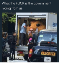 what the fuck: What the FUCK is the government  hiding from us  eur  LXO4 DOA  GUD  93045 what the fuck