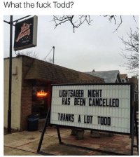Funny, Lightsaber, and Wtf: What the fuck Todd?  LIGHTSABER NIGHT  HAS BEEN CANCELLED  THANKS A LOT TOOD wtf, todd? https://t.co/zRtPeKXPQI