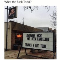 Lightsaber, Memes, and Fuck: What the fuck Todd?  LIGHTSABER NIGHT  HAS BEEN CANCELLED  THANKS A LOT TOOD Dammit Todd!! (Via @drgrayfang)