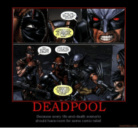 deadpool + comic relief = happiness deadpoolnation lmfao lmaobruh: WHAT THE  HELL ARE YOLU  DOING HERE  WILSON?  LOGANIE CAN  FEEL YOU INSIDE  MY HEADI ARE  YOU A TELEPATH  NOW?  WILL  SOMEONE  KILL HIM  ALREADY  WHAT POBS  IT LOOK LIKE  I'M DOING?!  GCRATCHING  MY BRAIN. OOO!  000 A LITTLE  PLEASE  DEADPOOL  Because every life-and-death scenario  should have room for some comic relief  motifake.com deadpool + comic relief = happiness deadpoolnation lmfao lmaobruh
