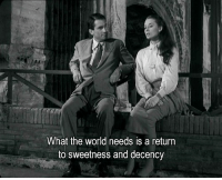 World, The World, and What: What the world needs is a return  to sweetness and decency