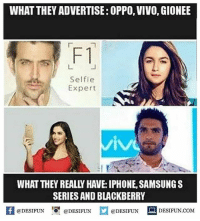 Twitter: BLB247 Snapchat : BELIKEBRO.COM belikebro sarcasm meme Follow @be.like.bro: WHAT THEY ADVERTISE: OPPO, VIVO, GIONEE  F1  Selfie  Expert  WHAT THEY REALLY HAVE: IPHONE, SAMSUNGS  SERIES AND BLACKBERRY  困@DESIFUN 증@DESIFUN @DESIFUN DESIFUN.COM Twitter: BLB247 Snapchat : BELIKEBRO.COM belikebro sarcasm meme Follow @be.like.bro