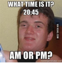 That one guy who can't figure out military time: WHAT TIME IS IT  20:45  AM OR PM?  memegenerator,net That one guy who can't figure out military time