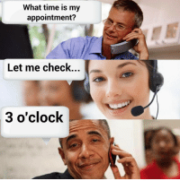 what time: What time is my  appointment?  Let me check.  3 o'clock
