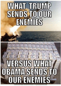 Obama, Trump, and Enemies: WHAT TRUMP  SENDS TO OUR  ENEMIES  VERSUS WHAT  OBAMA SENDS TO  OUR ENEMIES