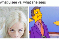 pathetic: what u see vs. what she sees  Pathetic