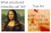 "imbeciles: What uncultured  imbeciles call ""Art""  True Art  A FART IS THE  URD"