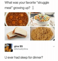 """Funny, Growing Up, and Ramen: What was your favorite """"struggle  meal"""" growing up? il  gina $$  @ActuallyGina  U ever had sleep for dinner? Ramen all day! https://t.co/lsymzEHtrd"""