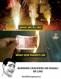 #HappyDiwali #Diwali #Deepawali: WHAT WE ALL DO  72000 RES BANK  AUGHING  WHAT OUR PARENTS SEE  BURNING CRACKERS ON DIWALI  BE LIKE  0OOO®/laughingcolours #HappyDiwali #Diwali #Deepawali