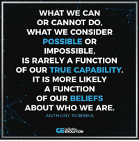 WHAT WE CAN  OR CANNOT DO  WHAT WE CONSIDER  POSSIBLE OR  IMPOSSIBLE,  IS RARELY A FUNCTION  OF OUR TRUE CAPABILITY.  IT IS MORE LIKELY  A FUNCTION  OF OUR BELIEFS  ABOUT WHO WE ARE.  ANTHONY ROBBINS  CE  collective  EVOLUTION • Do you believe you cannot do something because of a programmed belief or do you really think it isn't possible for you? (Hint: you can do it) ✨