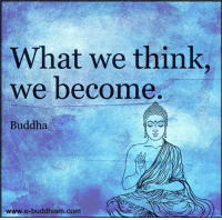 Our life is the creation of our Thoughts.: What we think  we become  Buddha  www.e-buddhism.com Our life is the creation of our Thoughts.