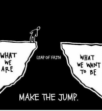 Memes, 🤖, and What What: WHAT  WHAT  LEAP OF FAITH  WE  ARE  TO BE  MAKE THE JUMP. Make the jump...