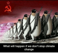 Change, Climate Change, and Will: What will happen if we don't stop climate  change We must rise